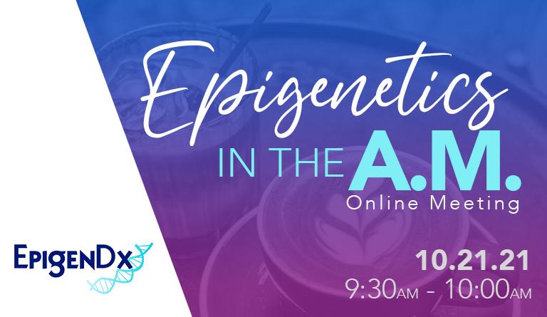 Epigenetics in the AM 10.21.21